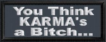 You Think KARMA's A Bitch